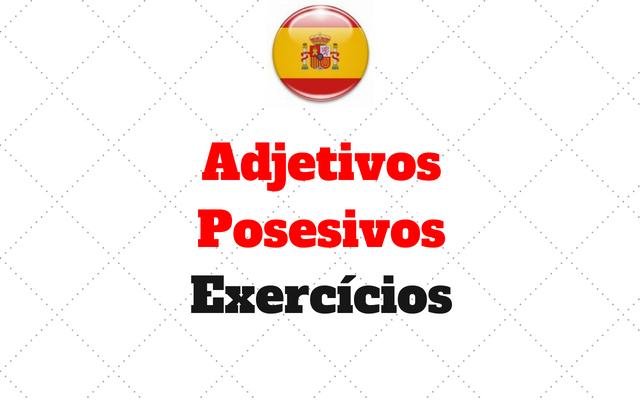 Adjetivos Posesivos Determinativos Exercícios Online