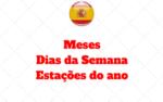Dias da Semana, Meses e as Estações do ano no Espanhol