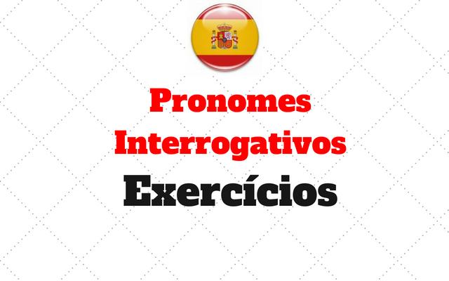 Pronomes Interrogativos exercicios espanhol