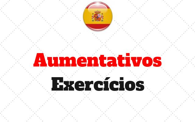 exercicios espanhol Aumentativos