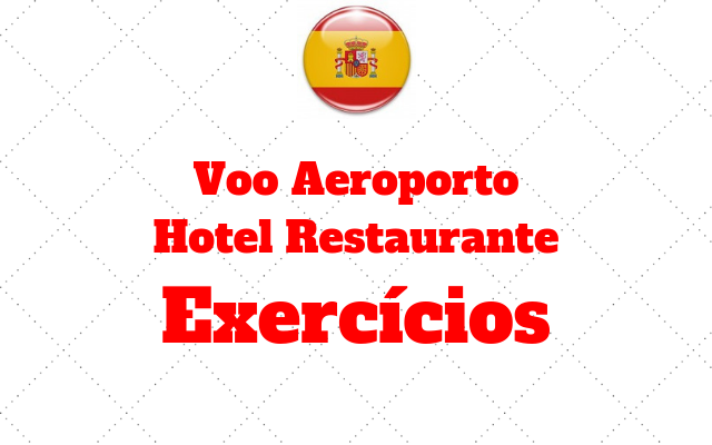 espanhol exercicios Voo Aeroporto Hotel Restaurante