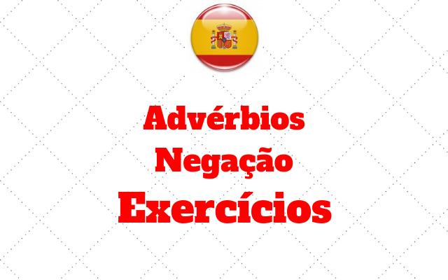 espanhol Adverbios de Negaçao exercícios