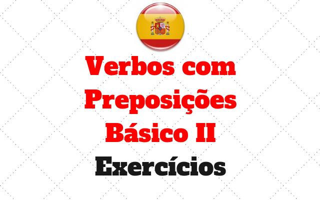 espanhol Verbos com Preposicoes Basico 2 exercicios