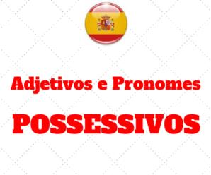 Adjetivos e Pronomes POSSESSIVOS – Espanhol Intermediário I