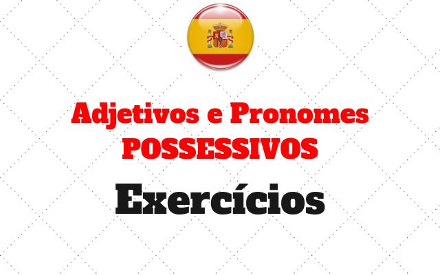 atividades espanhol adjetivos e pronomes POSSESSIVOS