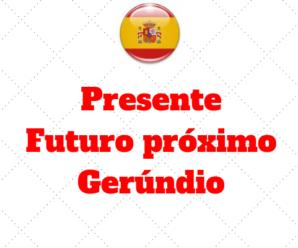 Presente – Futuro Próximo – Gerúndio
