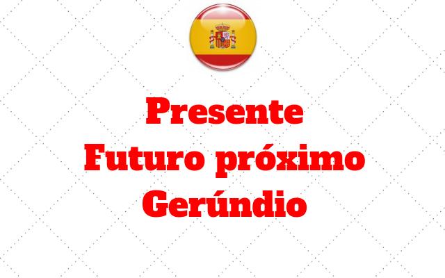 espanhol presente - futuro proximo - gerundio