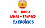 Exercícios No, Nunca, Jamás, Tampoco