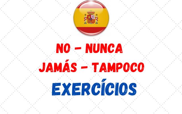 espanhol No Nunca Jamas Tampoco exercícios