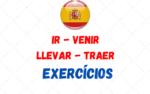 IR – VENIR – LLEVAR – TRAER > Atividades